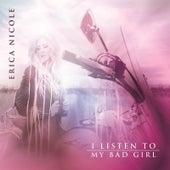 I Listen to My Bad Girl by Erica Nicole