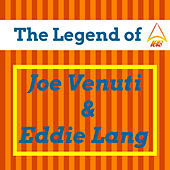 The Legend of Joe Venuti & Eddie Lang by Various Artists