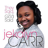 They Said, But God Said - Single by Jekalyn Carr