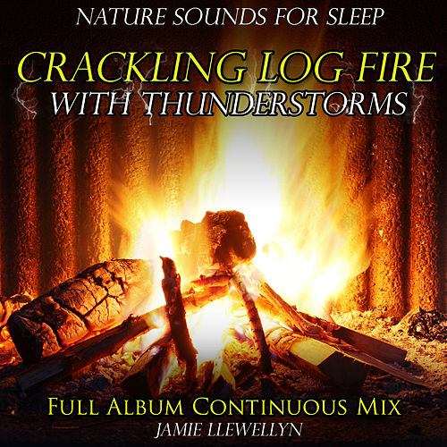 Nature Sounds for Sleep: Crackling Log Fire with Thunderstorms by Jamie Llewellyn