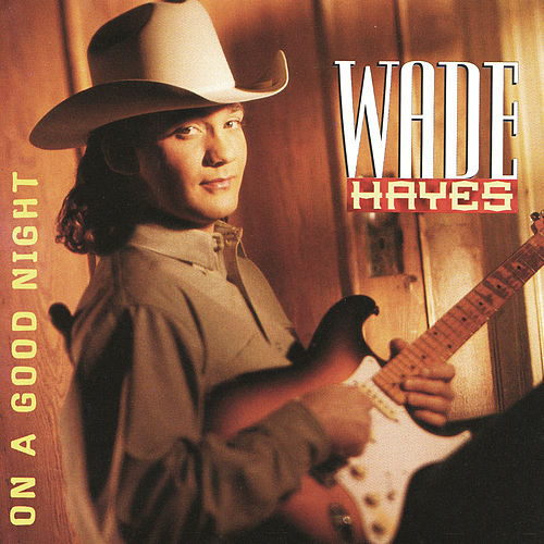 On A Good Night by Wade Hayes
