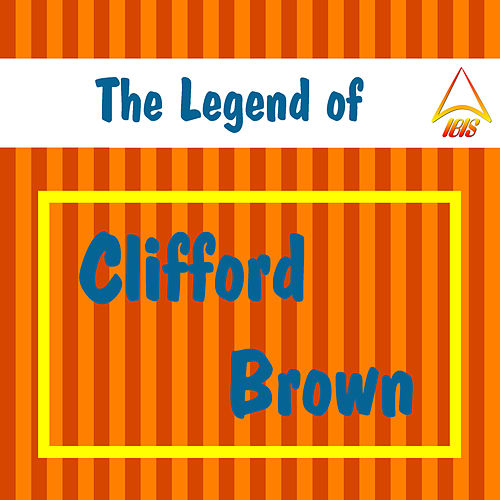 The Legend of Clifford Brown by Clifford Brown