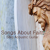 Songs About Faith: Solo Acoustic Guitar by The O'Neill Brothers Group