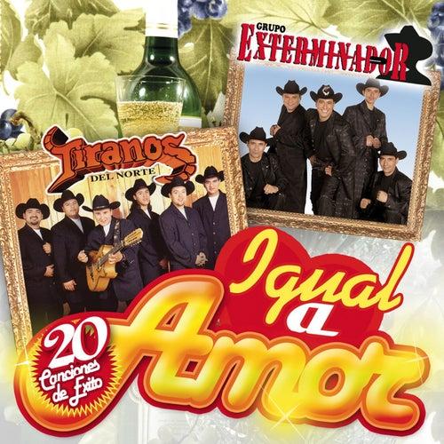 Igual a Amor 20 Cancion de Exito by Los Tiranos Del Norte