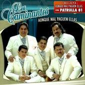 Aunque Mal Paguen Ellas - Con Patrulla 81 by Los Caminantes