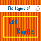 The Legend of Lee Konitz by Lee Konitz