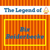 The Legend of Bix Beiderbecke by Bix Beiderbecke
