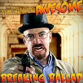 Breaking Ballad by The Key of Awesome
