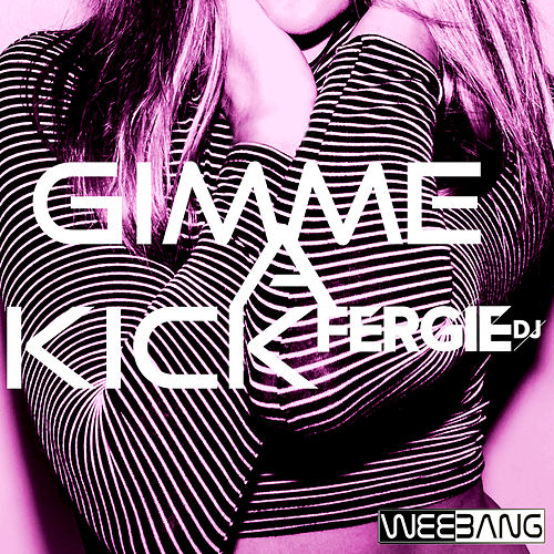 Gimme a Kick by Fergie dj