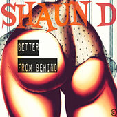 Better from Behind by Shaun D