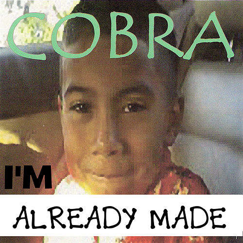 I'm Already Made by Cobra
