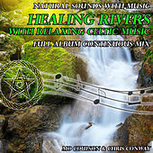Natural Sounds with Music: Healing Rivers with Relaxing Celtic Music by Chris Conway