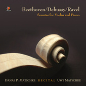 Beethoven - Debussy - Ravel: Recital, Sonatas for Violin and Piano by Uwe Matschke