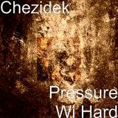 Pressure Wi Hard by Chezidek