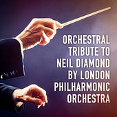 An Orchestral Tribute to Neil Diamond by the London Philharmonic Orchestra von London Philharmonic Orchestra