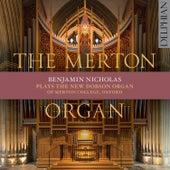The Merton Organ: The New Dobson Organ of Merton College, Oxford by Benjamin Nicholas