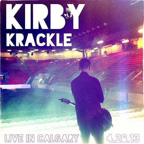 Live in Calgary: 4.26.13 by Kirby Krackle