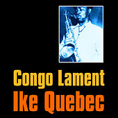 Congo Lament by Ike Quebec