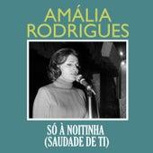 Só À Noitinha (Saudade de Ti) von Amalia Rodrigues