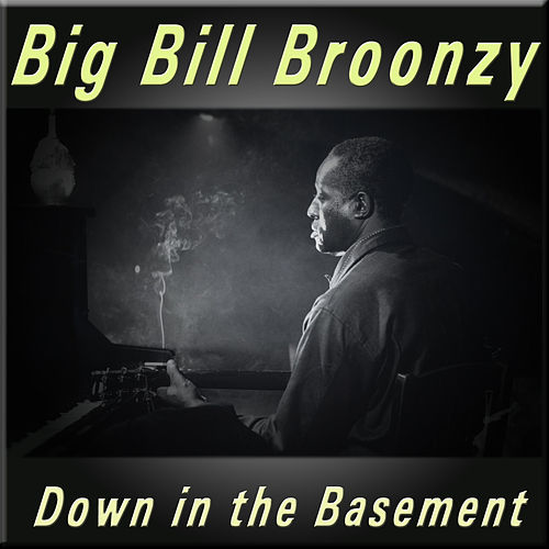 Down in the Basement by Big Bill Broonzy