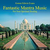 Fantastic Mantra Music: Spiritual Healing by Gomer Edwin Evans