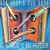 Bob Andy's Dub Book (As Revealed to Mad Professor) by Mad Professor
