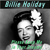 Please Keep Me in Your Dreams by Billie Holiday