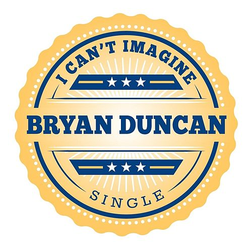 I Can't Imagine (Radio Version) by Bryan Duncan