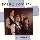 I'll Look To Him by Forbes Family
