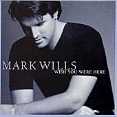 Wish You Were Here by Mark Wills