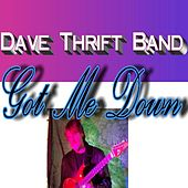 Got Me Down by Dave Thrift