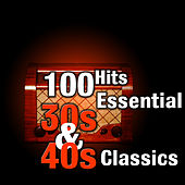100 Hits: Essential 30s & 40s Classics by Various Artists