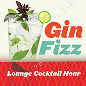 GIN FIZZ Lounge Cocktail Hour by Various Artists