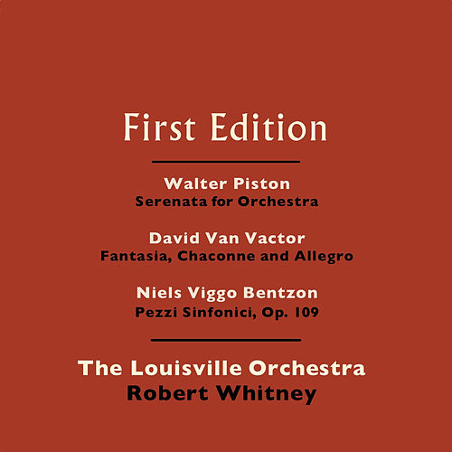 Walter Piston: Serenata for Orchestra - David Van Vactor: Fantasia, Chaconne and Allegro - Niels Viggo-Bentzon: Pezzi Sinfonici, Op. 109 by Robert Whitney