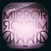 Mirror Mirror by Sons & Daughters