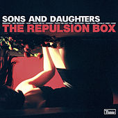 The Repulsion Box by Sons & Daughters