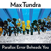 Parallax Error Beheads You by Max Tundra