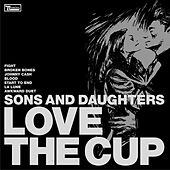 Love The Cup by Sons & Daughters