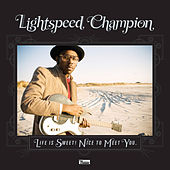 Life Is Sweet! Nice To Meet You by Lightspeed Champion
