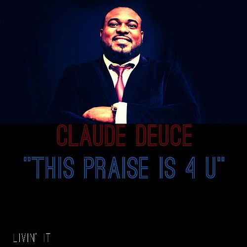 This Praise Is 4 U by Claude Deuce