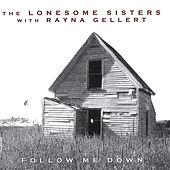 The Lonesome Sisters with Rayna Gellert: Follow Me Down by The Lonesome Sisters