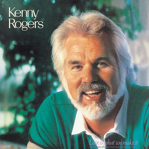 Love Is What We Make It by Kenny Rogers