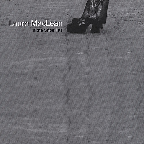 If The Shoe Fits Wear It Out by Laura MacLean