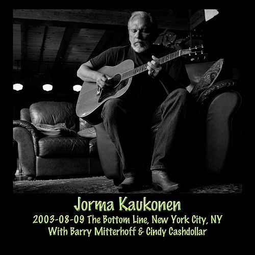 2003-08-09 the Bottom Line, New York City, NY (Live) by Jorma Kaukonen