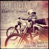 Lord, Lift Me Up by Keaton Simons