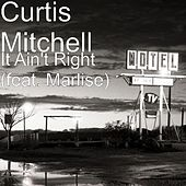 It Ain't Right (feat. Marlise) by Curtis Mitchell