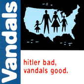 Hitler Bad, Vandals Good by Vandals