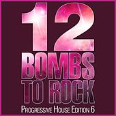 12 Bombs to Rock - Progressive House Edition 6 by Various Artists