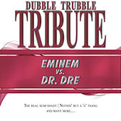A Tribute To - Eminem vs. Dr. Dre by Dubble Trubble