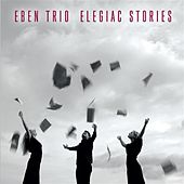 Elegiac Stories by Eben Trio